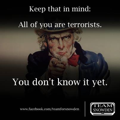 Team Snowden: Keep that in mind: All of you are terrorists. You don`t know it yet.